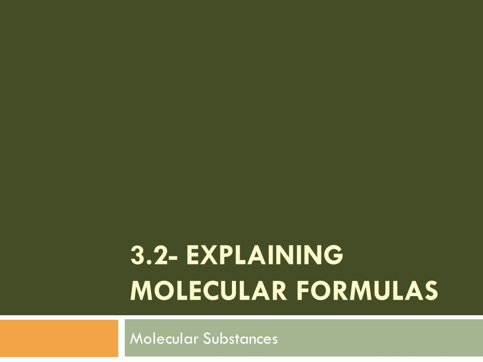 3.2- EXPLAINING MOLECULAR FORMULAS Molecular Substances