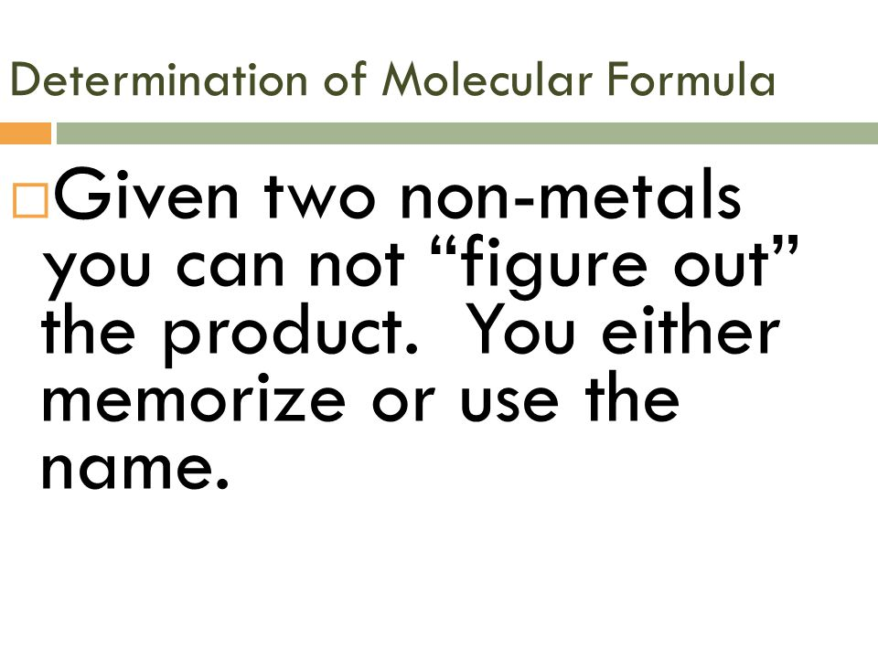 Determination of Molecular Formula  Given two non-metals you can not figure out the product.