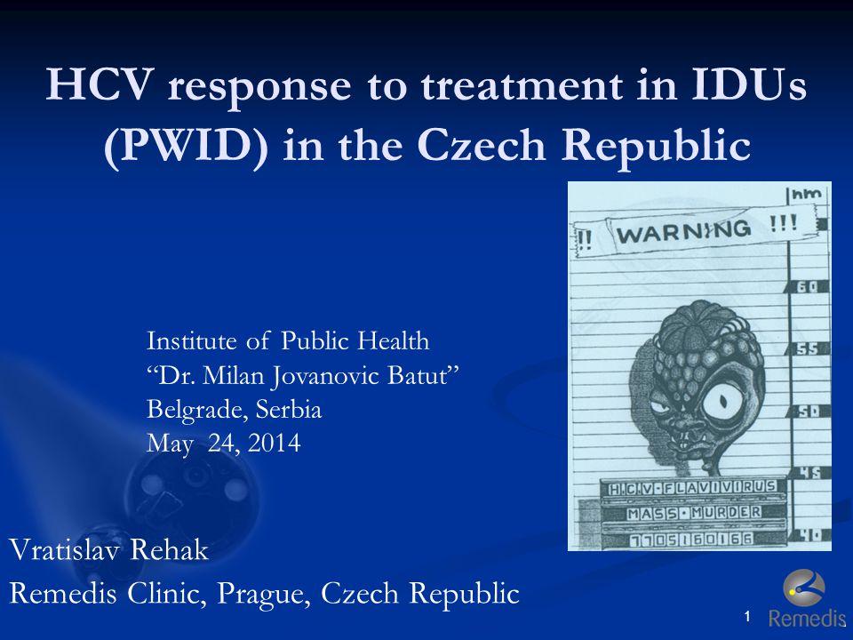 "HCV response to treatment in IDUs (PWID) in the Czech Republic Vratislav Rehak Remedis Clinic, Prague, Czech Republic 1 Institute of Public Health ""Dr"