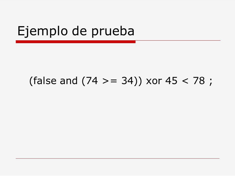 Ejemplo de prueba (false and (74 >= 34)) xor 45 < 78 ;