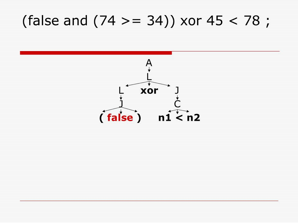 (false and (74 >= 34)) xor 45 < 78 ; A L L xor J J C ( false ) n1 < n2