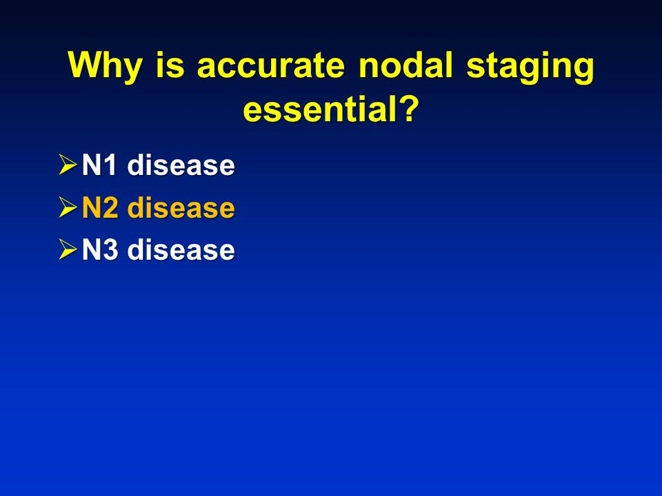 Why is accurate nodal staging essential?  N1 disease  N2 disease  N3 disease
