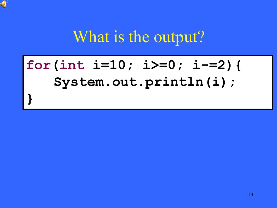 14 What is the output for(int i=10; i>=0; i-=2){ System.out.println(i); }