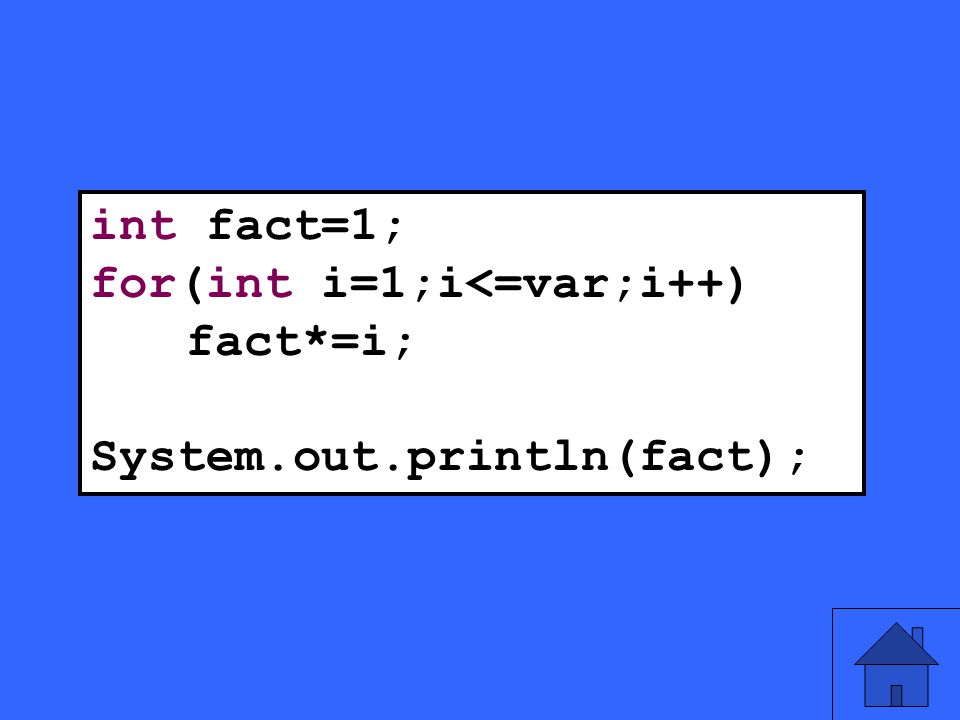 21 int fact=1; for(int i=1;i<=var;i++) fact*=i; System.out.println(fact);