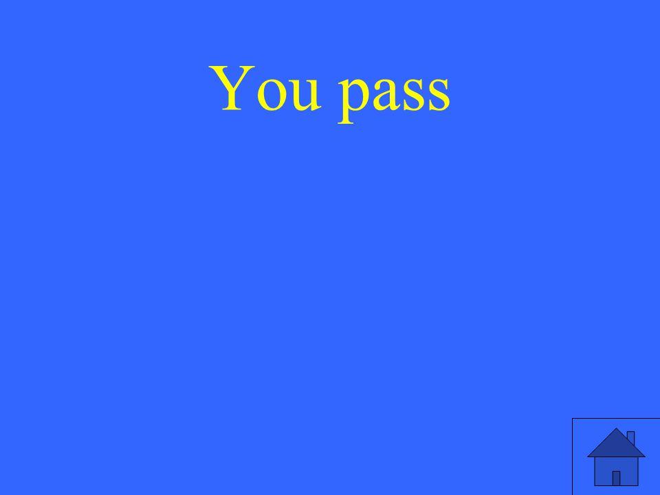23 You pass