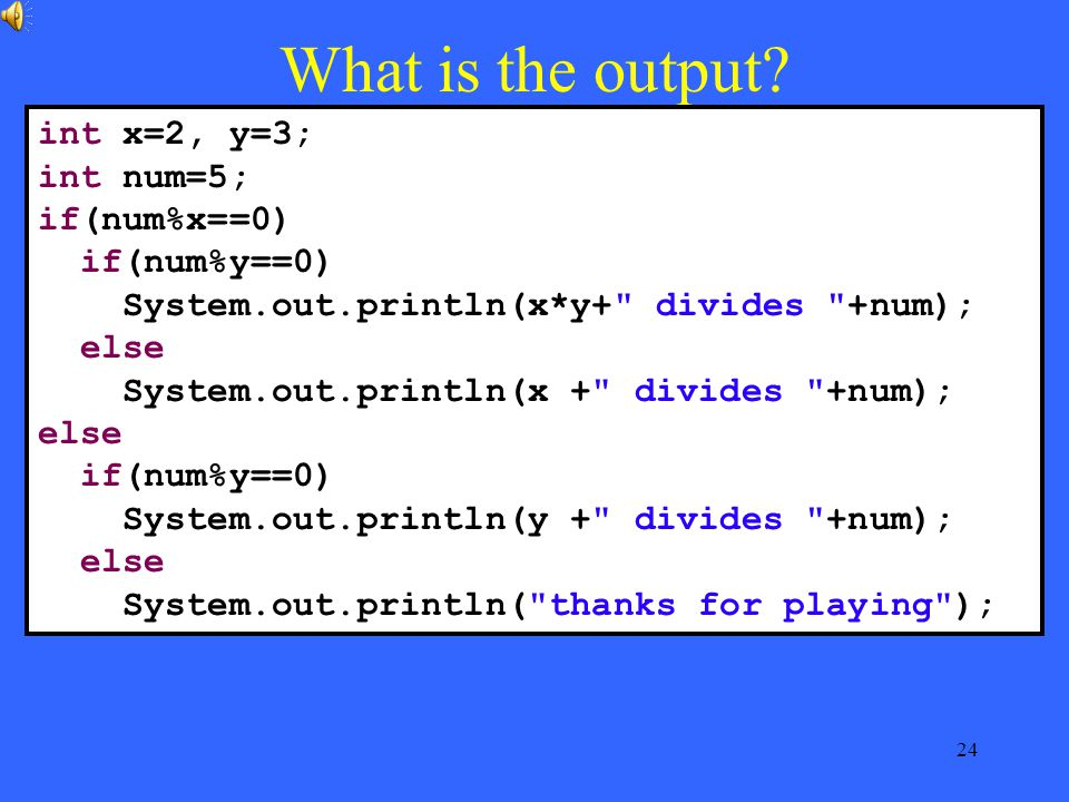 24 What is the output.