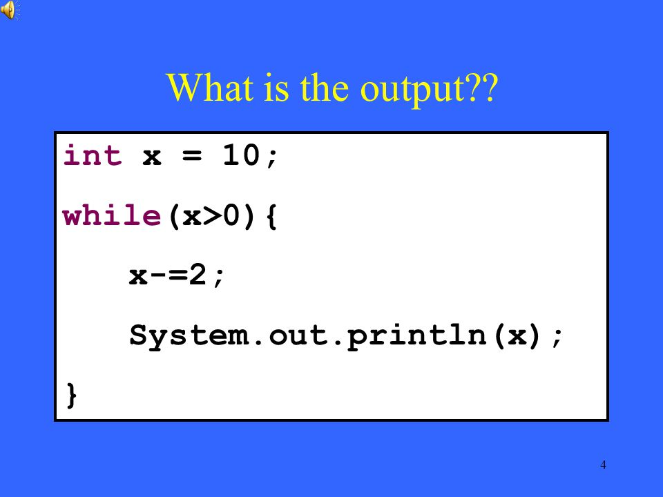 4 int x = 10; while(x>0){ x-=2; System.out.println(x); } What is the output