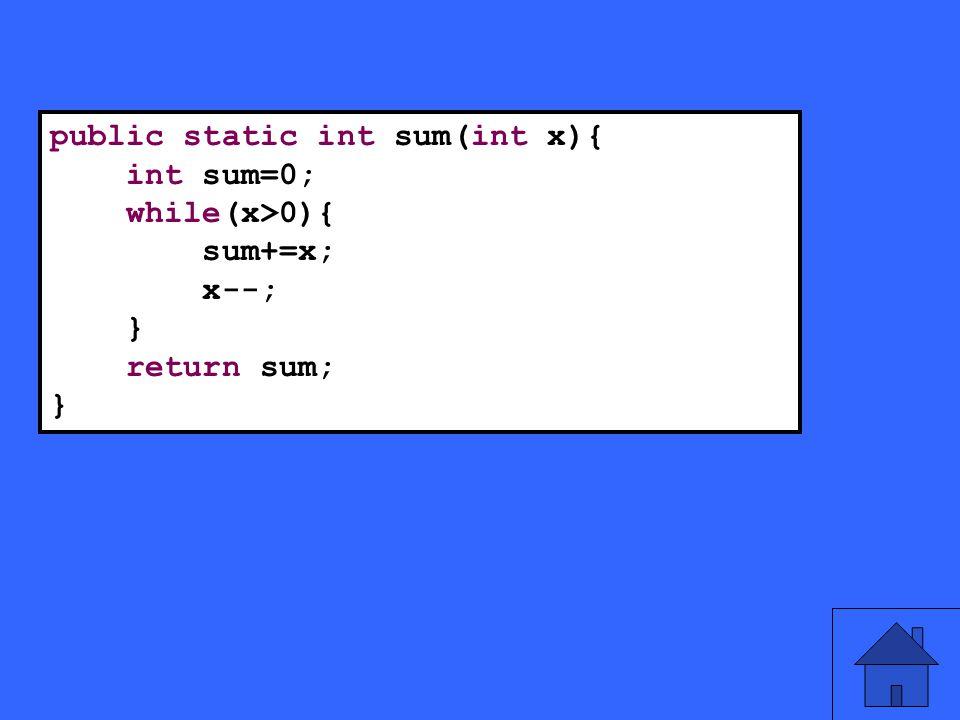 41 public static int sum(int x){ int sum=0; while(x>0){ sum+=x; x--; } return sum; }