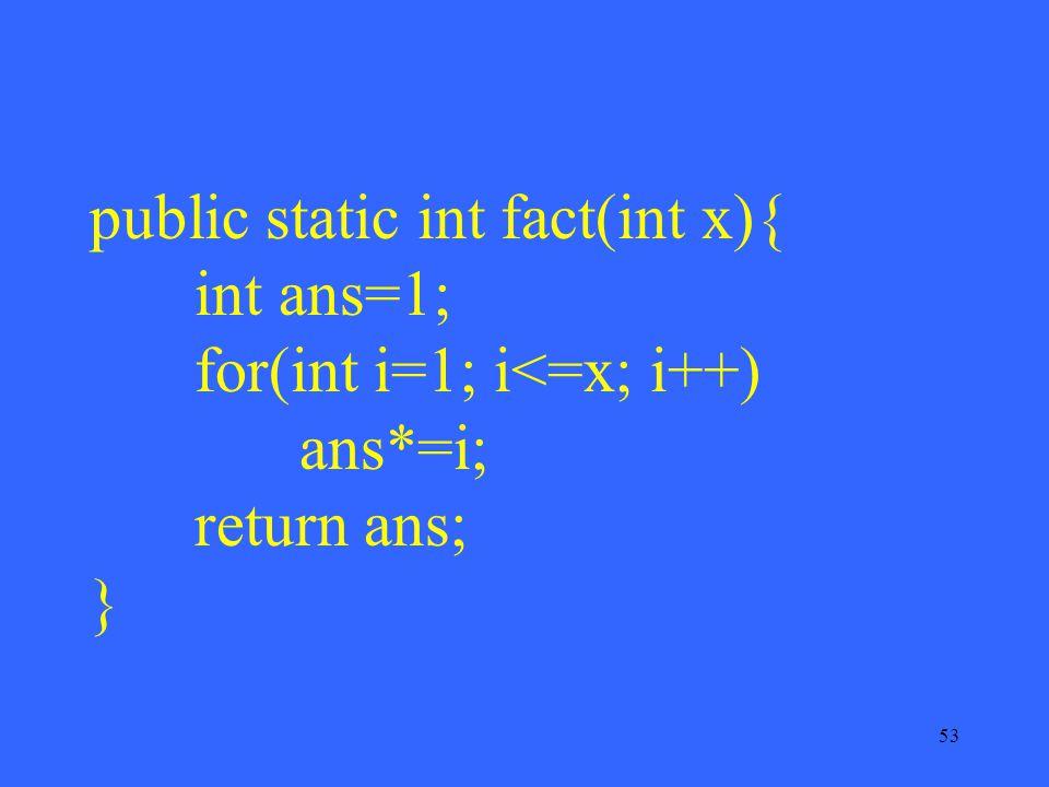 53 public static int fact(int x){ int ans=1; for(int i=1; i<=x; i++) ans*=i; return ans; }