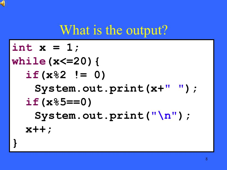 8 What is the output.