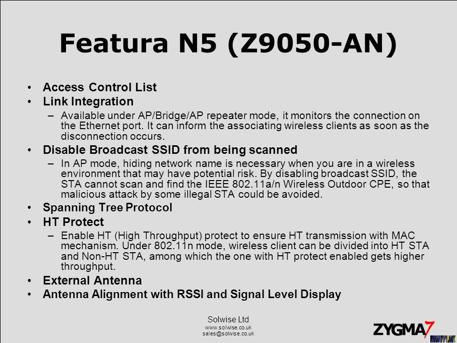 Solwise Ltd www.solwise.co.uk sales@solwise.co.uk Featura N5 (Z9050-AN) Access Control List Link Integration –Available under AP/Bridge/AP repeater mo