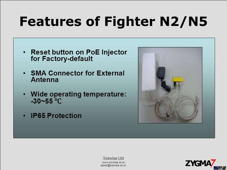 Solwise Ltd www.solwise.co.uk sales@solwise.co.uk Features of Fighter N2/N5 Reset button on PoE Injector for Factory-default SMA Connector for Externa