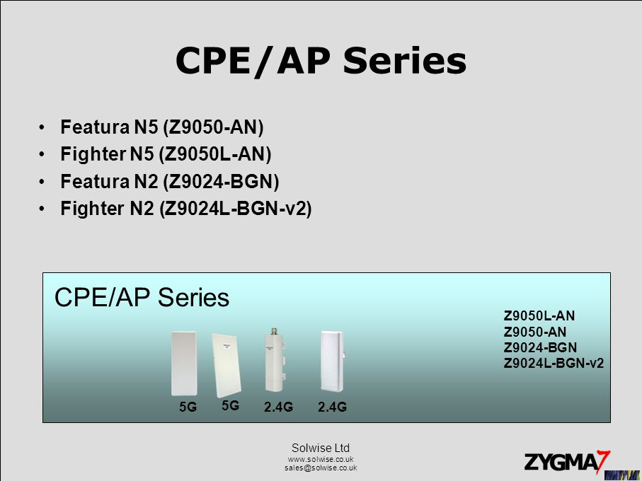 Solwise Ltd www.solwise.co.uk sales@solwise.co.uk CPE/AP Series The CPE/AP products is used as –the CPE of household –the AP for local coverage, or –a set of APs for coverage Long-distance point-to-point applications are also supported –the typical distance ranges from 1-5 kilometers, depends on the antenna and installation setup.