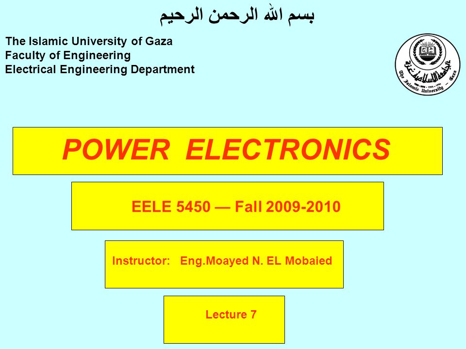 POWER ELECTRONICS Instructor: Eng.Moayed N.