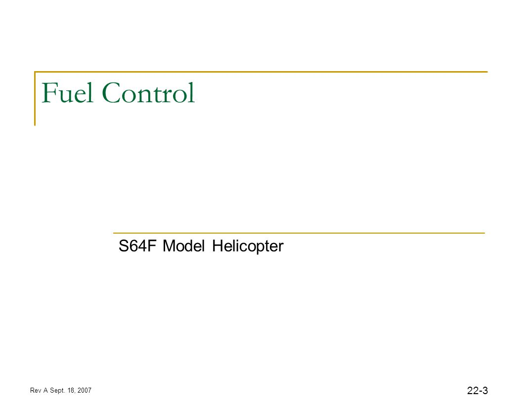 Rev A Sept. 18, 2007 22-3 Fuel Control S64F Model Helicopter