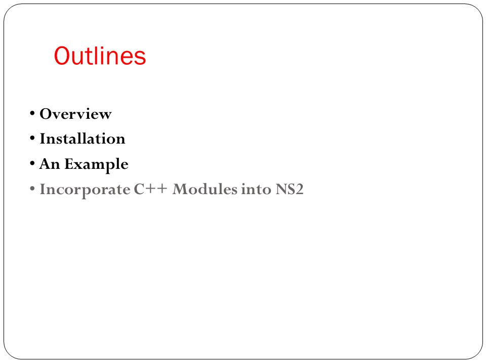 New Modules Directory structure of NS2 Put the new modules on the same folder where you are working