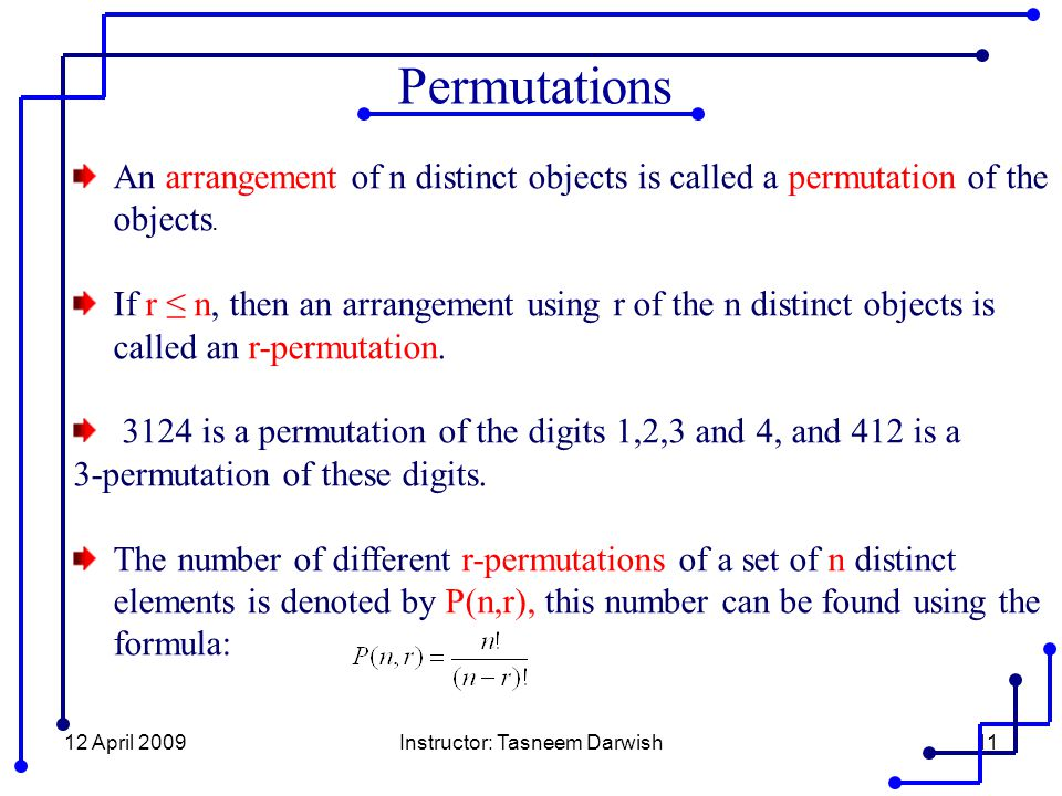 12 April 2009Instructor: Tasneem Darwish11 An arrangement of n distinct objects is called a permutation of the objects.