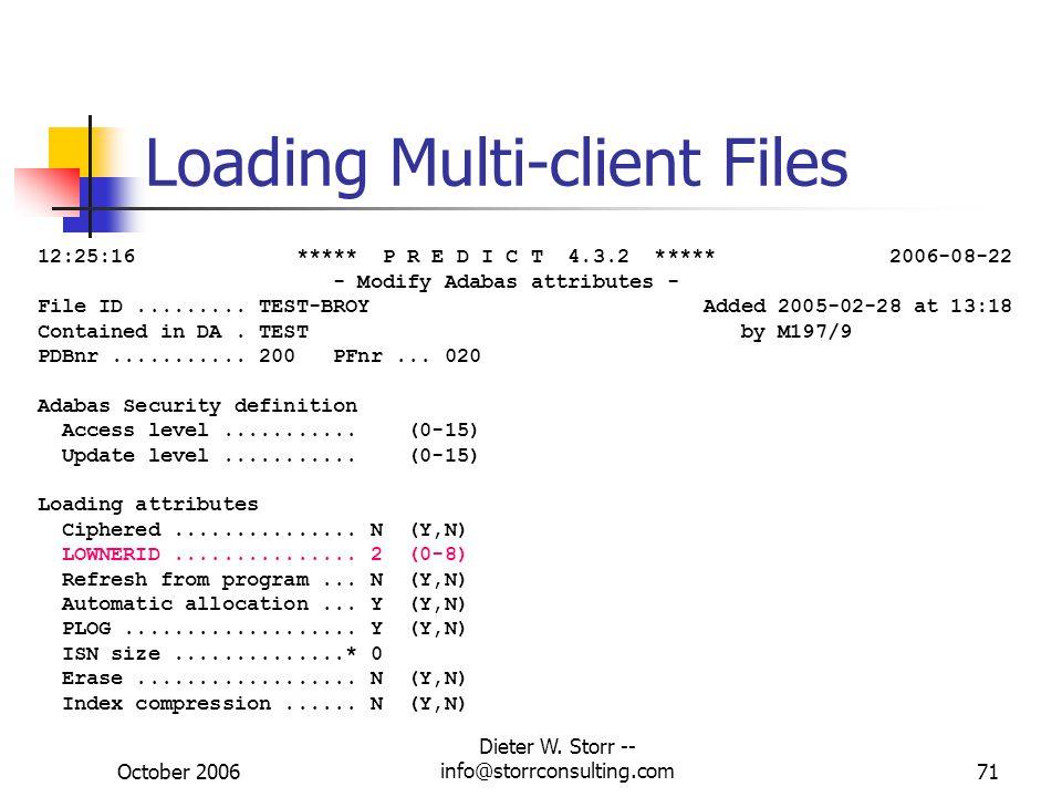 October 2006 Dieter W. Storr -- info@storrconsulting.com72 Loading Multi-client Files
