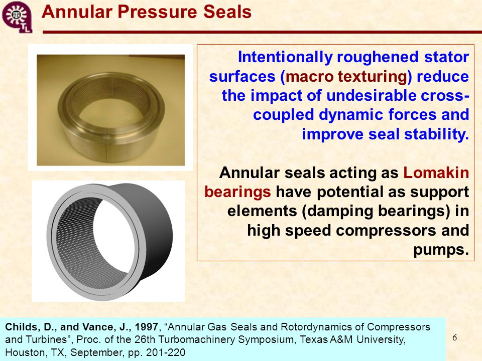 7 Bubbly Mixture Annular Pressure Seals As oil fields deplete compressors work off-design with liquid in gas mixtures, mostly inhomogeneous.