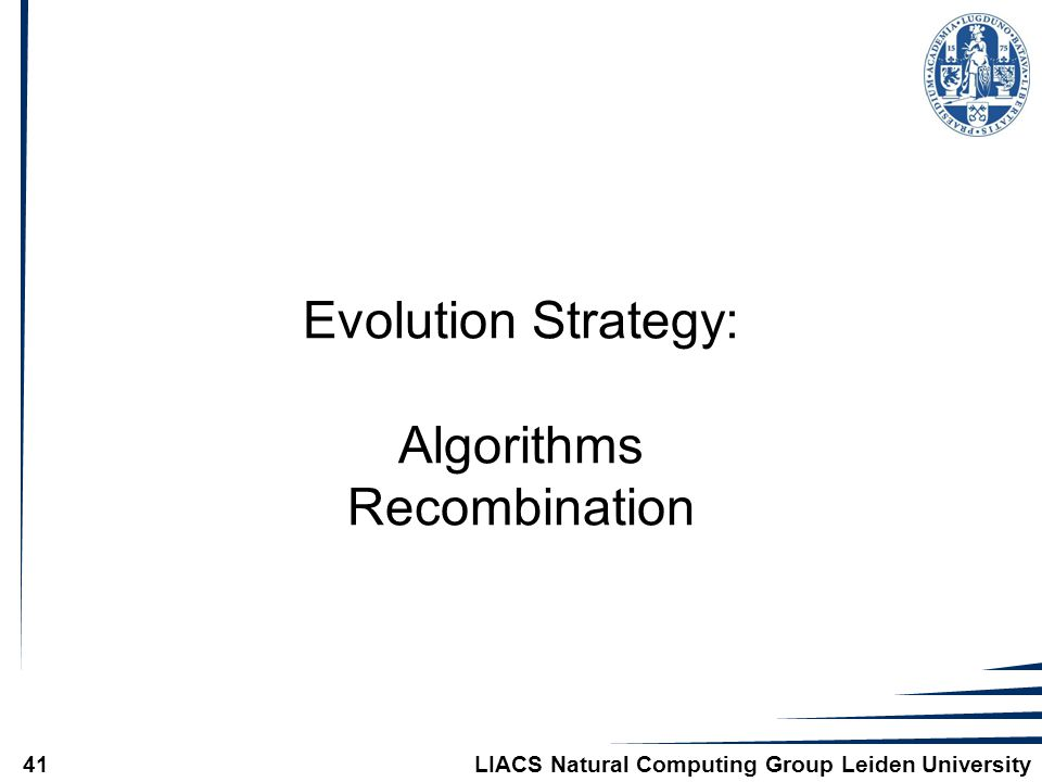 LIACS Natural Computing Group Leiden University41 Evolution Strategy: Algorithms Recombination