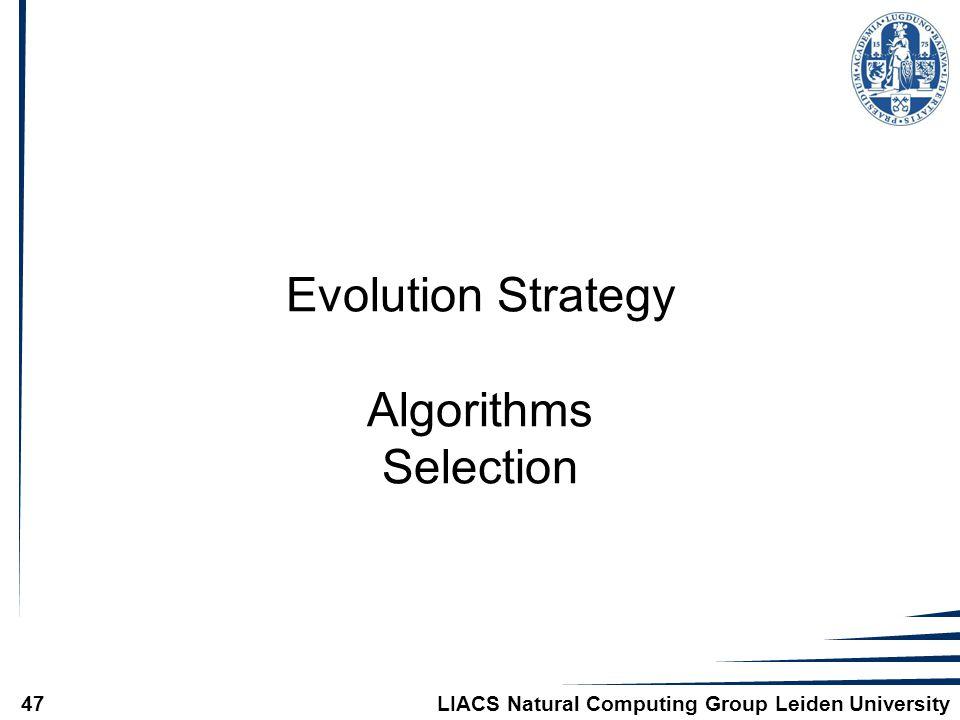 LIACS Natural Computing Group Leiden University47 Evolution Strategy Algorithms Selection