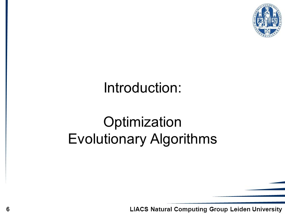 LIACS Natural Computing Group Leiden University6 Introduction: Optimization Evolutionary Algorithms