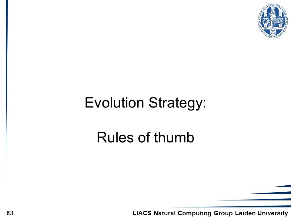 LIACS Natural Computing Group Leiden University63 Evolution Strategy: Rules of thumb