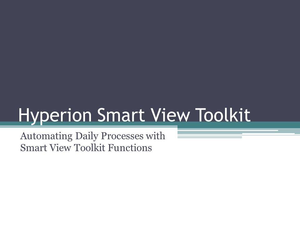 Hyperion Smart View Toolkit Automating Daily Processes with Smart View Toolkit Functions