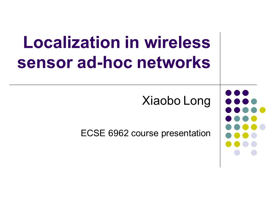 Localization in wireless sensor ad-hoc networks Xiaobo Long ECSE 6962 course presentation