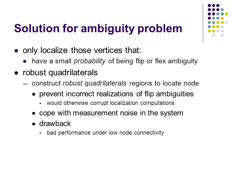 Solution for ambiguity problem only localize those vertices that: have a small probability of being flip or flex ambiguity robust quadrilaterals ― con