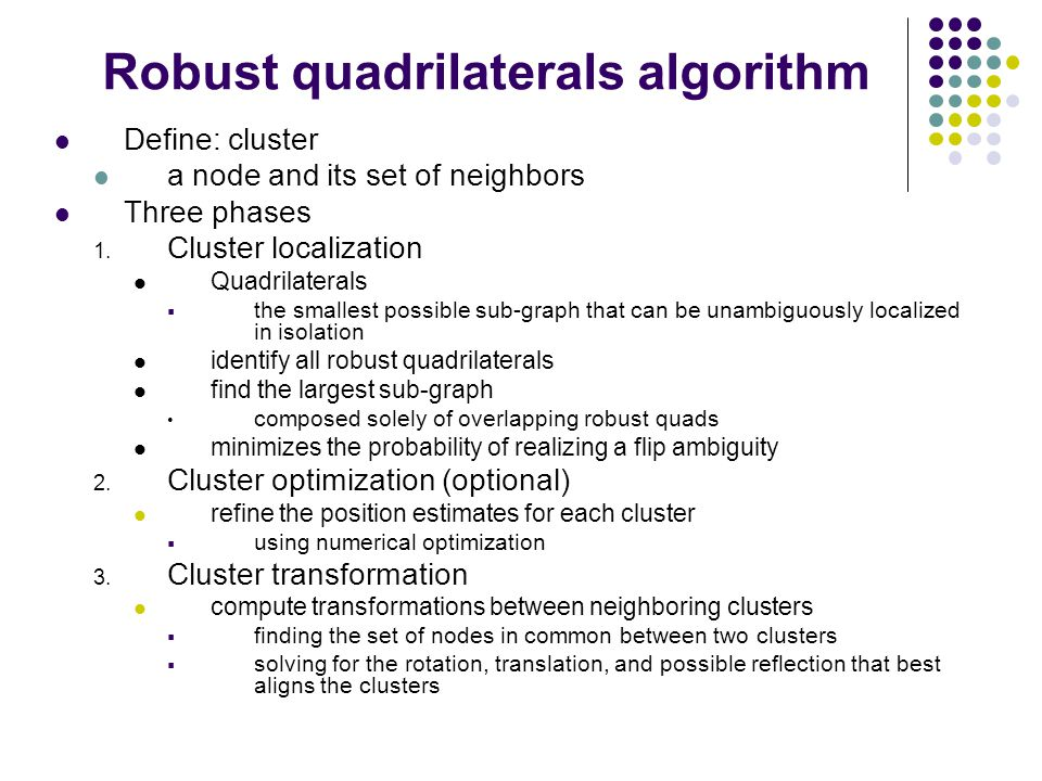 Robust quadrilaterals algorithm Define: cluster a node and its set of neighbors Three phases 1. Cluster localization Quadrilaterals  the smallest pos