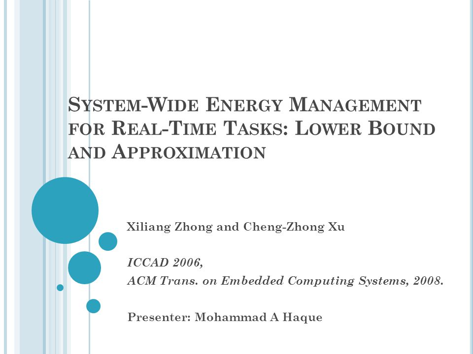S YSTEM -W IDE E NERGY M ANAGEMENT FOR R EAL -T IME T ASKS : L OWER B OUND AND A PPROXIMATION Xiliang Zhong and Cheng-Zhong Xu ICCAD 2006, ACM Trans.