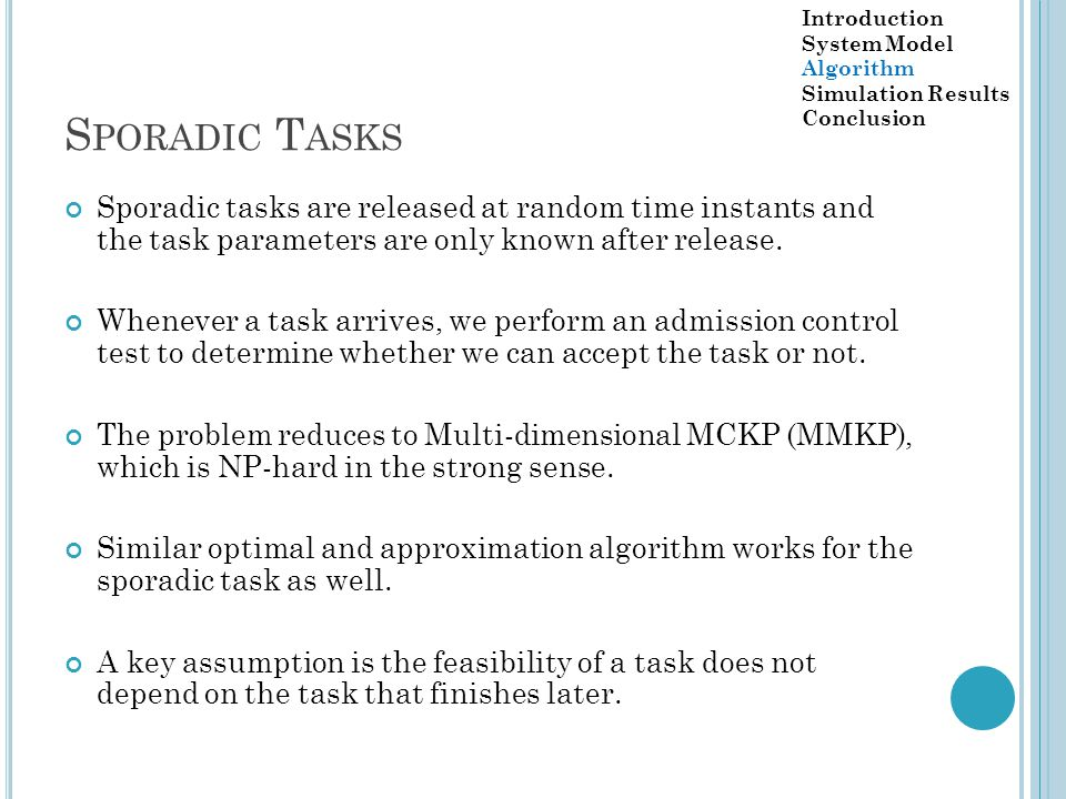 S PORADIC T ASKS Sporadic tasks are released at random time instants and the task parameters are only known after release.