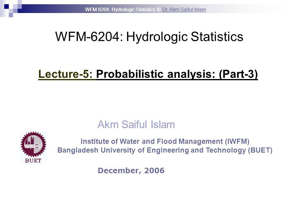 WFM 6204: Hydrologic Statistics © Dr.Akm Saiful IslamDr.