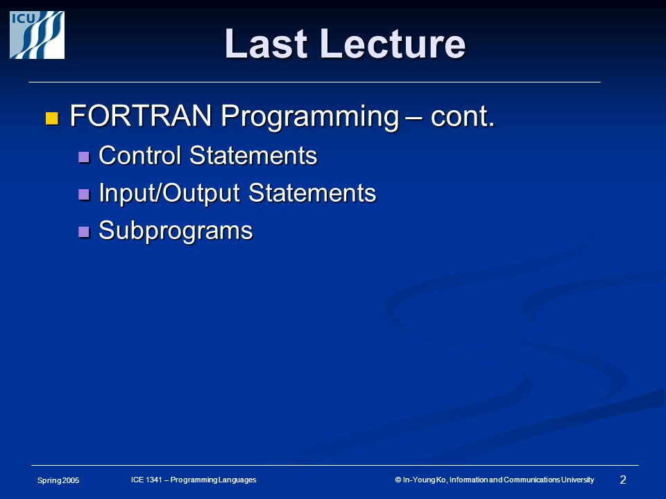 Spring 2005 2 ICE 1341 – Programming Languages © In-Young Ko, Information and Communications University FORTRAN Programming – cont.