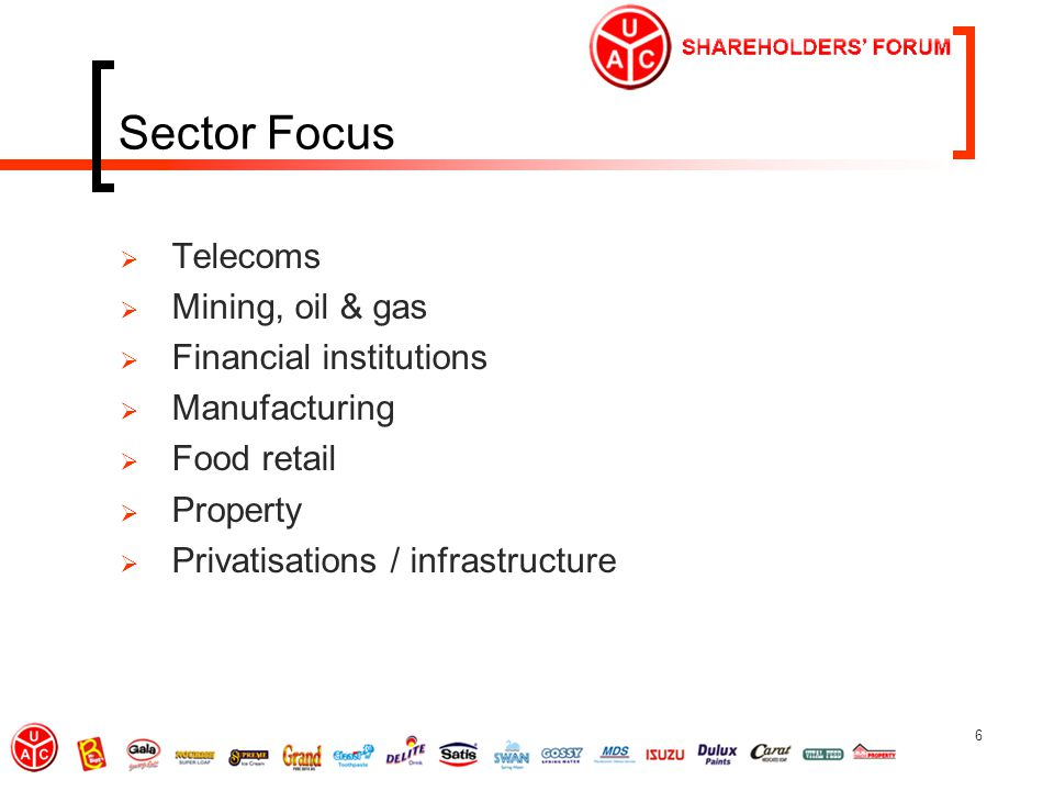 6 Sector Focus  Telecoms  Mining, oil & gas  Financial institutions  Manufacturing  Food retail  Property  Privatisations / infrastructure