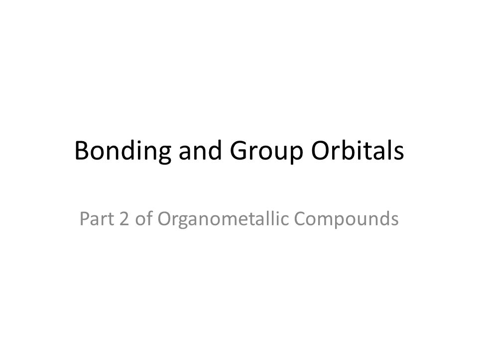 Bonding and Group Orbitals Part 2 of Organometallic Compounds