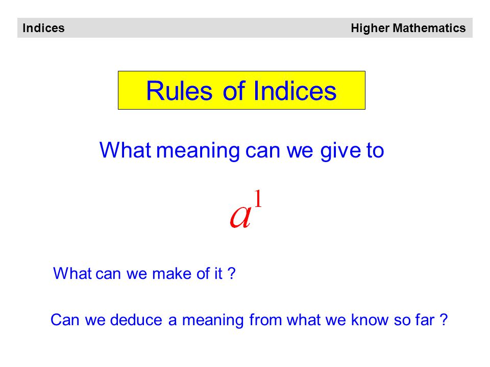 Indices Higher Mathematics Examples Remember – anything to the power of 0 is 1