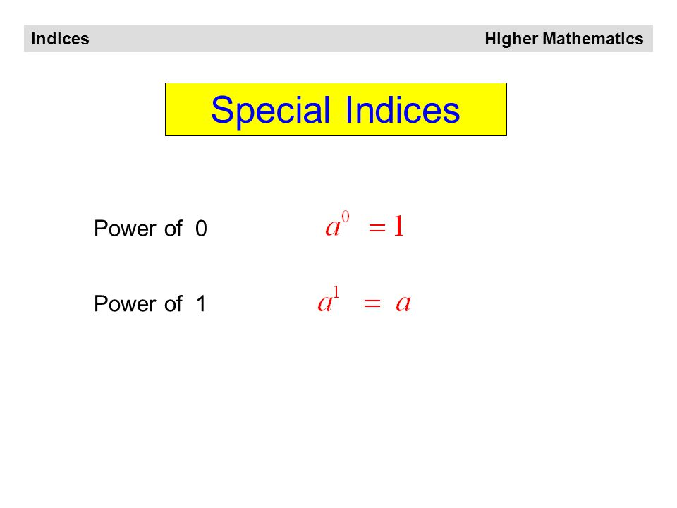 Indices Higher Mathematics Rules of Indices Multiplying Dividing Powers