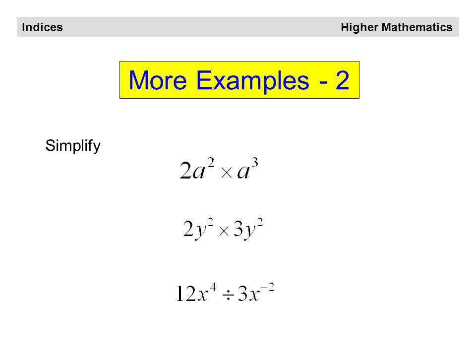 Indices Higher Mathematics More Examples - 1 Simplify