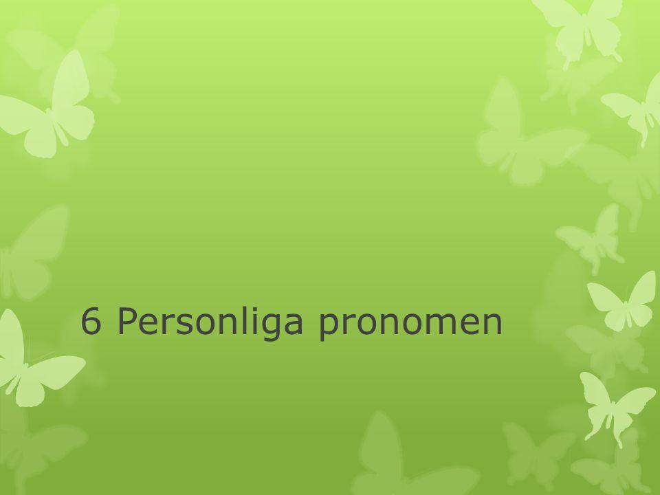 6 Personliga pronomen