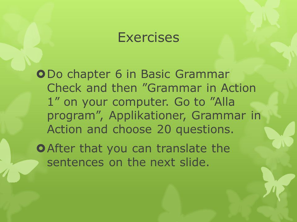 Exercises  Do chapter 6 in Basic Grammar Check and then Grammar in Action 1 on your computer.