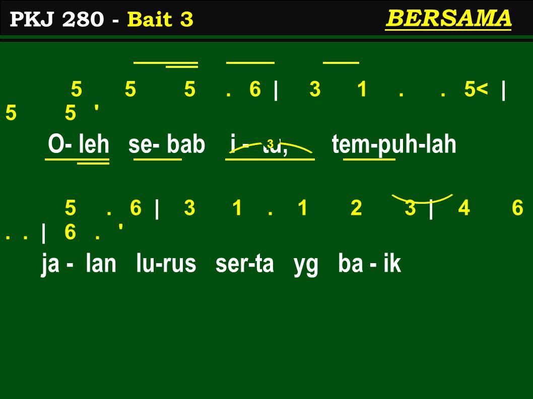 5 5 5.6   3 1.. 5<   5 5 O- leh se- bab i - tu, tem-puh-lah 5.