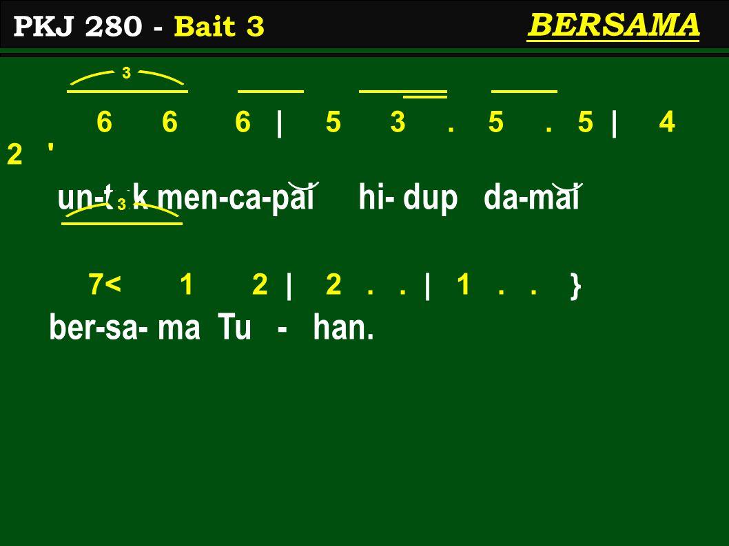 6 6 6   5 3.5. 5   4 2 un-tuk men-ca-pai hi- dup da-mai 7< 1 2   2..
