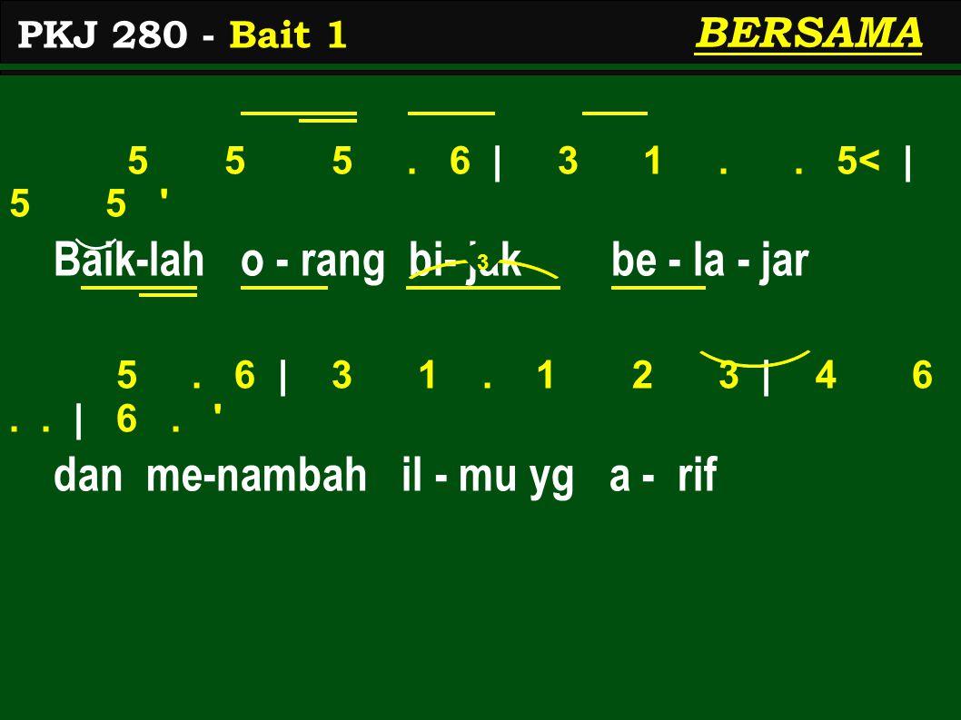 5 5 5.6   3 1.. 5<   5 5 Baik-lah o - rang bi- jak be - la - jar 5.