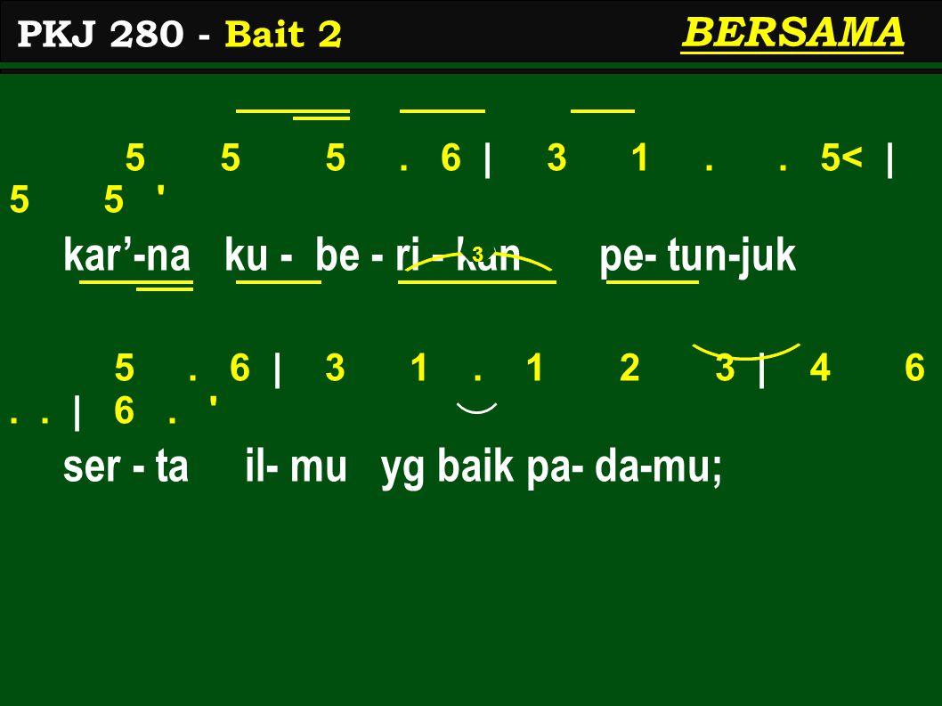 5 5 5.6   3 1.. 5<   5 5 kar'-na ku - be - ri - kan pe- tun-juk 5.