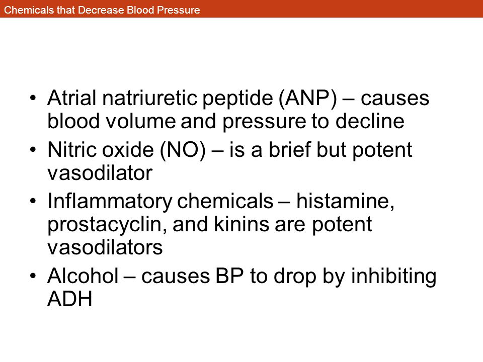 Chemicals that Decrease Blood Pressure Atrial natriuretic peptide (ANP) – causes blood volume and pressure to decline Nitric oxide (NO) – is a brief b