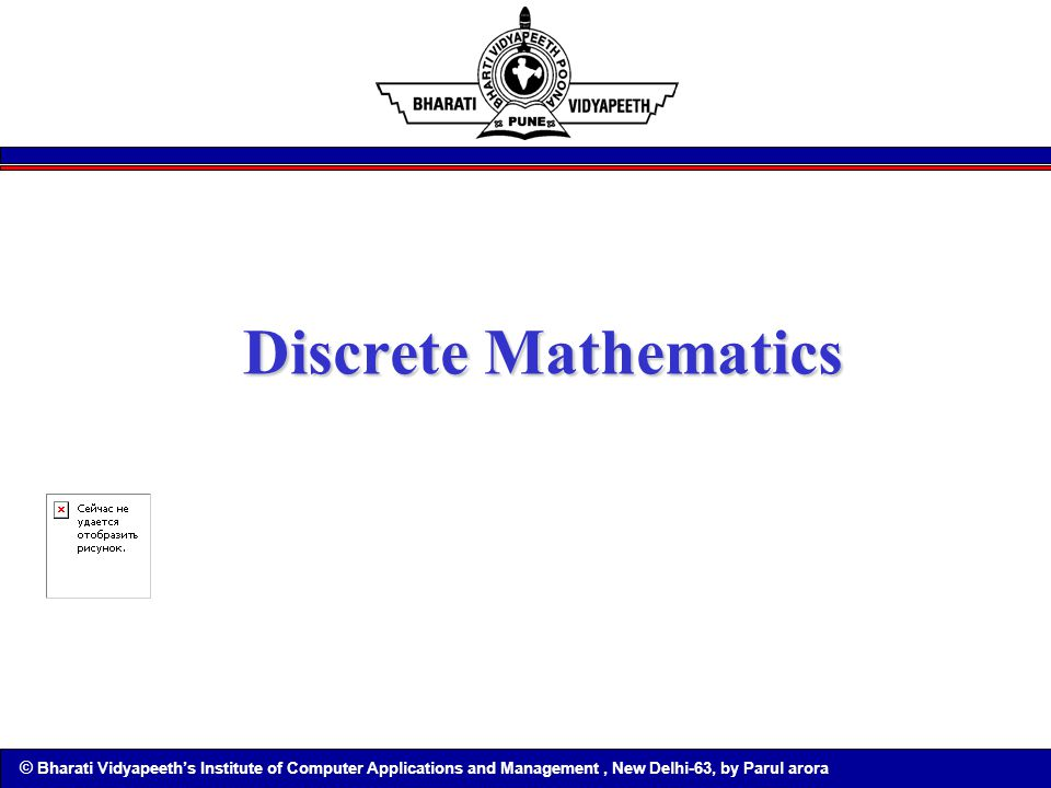 © Bharati Vidyapeeth's Institute of Computer Applications and Management, New Delhi-63, by Parul arora Discrete Mathematics