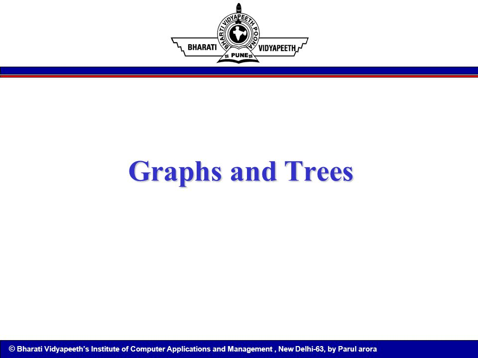 © Bharati Vidyapeeth's Institute of Computer Applications and Management, New Delhi-63, by Parul arora Graphs and Trees