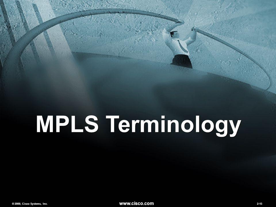 © 2000, Cisco Systems, Inc. www.cisco.com 2-15 MPLS Terminology